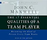 Maxwell, John C.: The 17 Essential Qualities of a Team Player: Becoming the Kind of Person Every Team Wants