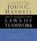 Maxwell, John C.: The 17 Indisputable Laws of Teamwork: Embrace Them and Empower Your Team