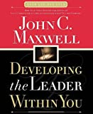 Maxwell, John C.: Developing the Leader Within You