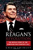 SHIRLEY, CRAIG: Reagan's Revolution: The Untold Story Of The Campaign That Started It All