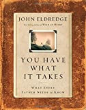 Eldredge, John: You Have What It Takes: What Every Father Needs to Hear