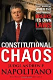 Napolitano, Andrew P.: Constitutional Chaos: What Happens When the Government Breaks Its Own Laws