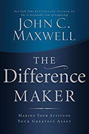 The Difference Maker: Making Your Attitude…