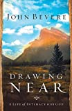 Bevere, John: Drawing Near: A Life of Intimacy with God