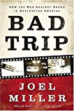 Miller, Joel: Bad Trip: How the War Against Drugs Is Destroying America