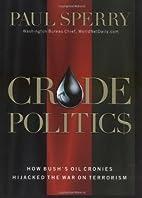 Crude Politics : How Bush's Oil Cronies…