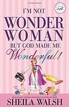 I'm Not Wonder Woman, But God Made Me…