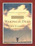 Eldredge, John: A Guidebook to Waking the Dead: Embracing the Life God Has for You