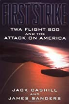 First Strike: TWA Flight 800 and the Attack…