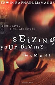 Seizing Your Divine Moment: Dare to Live a…