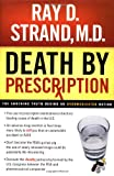 Strand, Ray D.: Death by Prescription: The Shocking Truth Behind an Overmedicated Nation