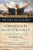 Blackaby, Henry T.: Chosen to Be God's Prophet: How God Works in and Through Those He Chooses