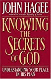 Hagee, John: Knowing the Secrets of God: Understanding Your Place in His Plan