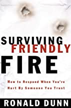 Surviving Friendly Fire How To Respond When…