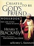 Blackaby, Henry: Created To Be God's Friend Workbook <i>how God Shapes Those He Loves</i>