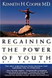 Cooper, Kenneth H.: Regaining the Power of Youth at Any Age