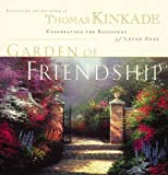 Kinkade, Thomas: The Garden of Friendship: Celebrating the Blessing of Loved Ones