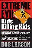 Larson, Bob: Extreme Evil: Kids Killing Kids