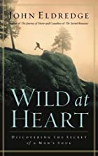 Wild at Heart: Discovering the Secret of a…