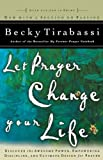 Tirabassi, Becky: Let Prayer Change Your Life: Discover the Awesome Power of, Empowering Discipline of, and Ultimate Design for Prayer