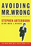 Arterburn, Stephen: Avoiding Mr. Wrong (and What To Do If You Didn't) Ten Men Who Will Ruin Your Life