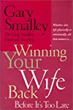 Smalley, Gary: Winning Your Wife Back: Before It's Too Late