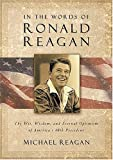 Reagan, Michael: In The Words Of Ronald Reagan: The Wit, Wisdom, And Eternal Optimism Of America&#39;s 40th President
