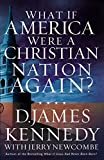 Kennedy, D. James: What If America Were a Christian Nation Again?