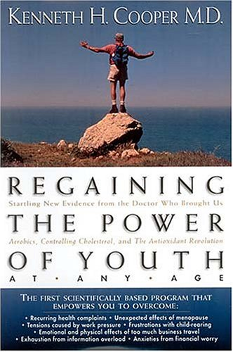 regaining-the-power-of-youth-at-any-age-startling-new-evidence-from-the-doctor-who-brought-us-iaerobics-controlling-cholesterol-and-the-antioxidant-revolution-i