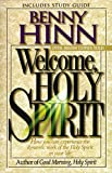 Hinn, Benny: Welcome, Holy Spirit: How You Can Experience the Dynamic Work of the Holy Spirit in Your Life