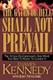 D. James Kennedy: The Gates Of Hell Shall Not Prevail: The Attack on Christianity and What You Need To Know To Combat It