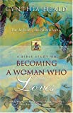 Heald, Cynthia: Becoming a Woman Who Loves: A Bible Study