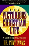 Evans, Tony: The Victorious Christian Life: A Guide to Spiritual Success