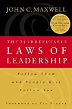 The 21 Irrefutable Laws of Leadership by…