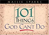 Sparks, Maisie: 101 Things God Can&#39;t Do
