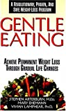 Arterburn, Stephen: Gentle Eating: Achieve Premanent Weight Loss Through Gradual Life Changes