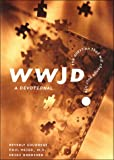 Courrege, Beverly: Wwjd?: The Question That Will Change Your Life : A Devotional