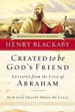 Blackaby, Henry: Created to Be God's Friend: How God Shapes Those He Loves (Biblical Legacy Series)