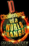 Luce, Ron: 10 Challenges of a Worldchanger