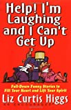 Liz Curtis Higgs: Help! I'm Laughing and I Can't Get Up: Fall-down Funny Stories to Fill Your Heart and Lift Your Spirits