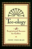 Freeman, John: Tee-Ology: 18 Inspirational Lessons for Golfers