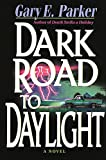 Parker, Gary E.: Dark Road to Daylight