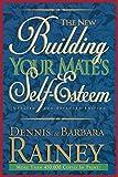 Dennis Rainey: The New Building Your Mate's Self-Esteem