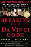 Bock Ph.D., Darrell L.: Breaking the Da Vinci Code: Answers to the Questions Everyone's Asking