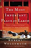 Wolgemuth, Robert: The Most Important Place on Earth: What a Christian Home Looks Like And How to Build One