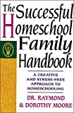 Moore, Dorothy: The Successful Homeschool Family Handbook: A Creative and Stress-Free Approach to Homeschooling