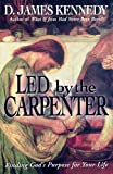 Kennedy, D. James: Led by the Carpenter: Finding God's Purpose for Your Life!
