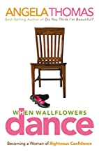 When Wallflowers Dance: Becoming a Woman of…