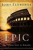 Eldredge, John: Epic: The Story God Is Telling