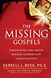 Bock Ph.D., Darrell L.: The Missing Gospels: Unearthing the Truth Behind Alternative Christianities